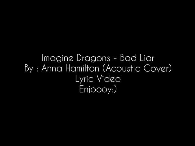 Imagine Dragons - Bad Liar  by Anna Hamilton (Video Lyrics)
