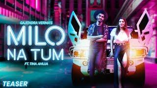 Gajendra Verma - Milo Na Tum ft. Tina Ahuja - Official Teaser