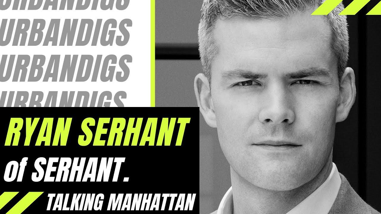 Talking Manhattan   Ryan Serhant of Serhant