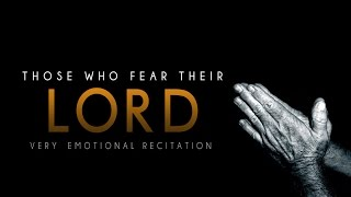 Those Who Fear Their Lord ᴴᴰ - Very Emotional Recitation