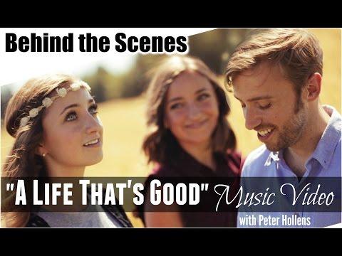 A Life That's Good {Music Video BTS} ft PeterHollens