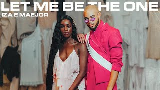 IZA e Maejor - Let Me Be The One