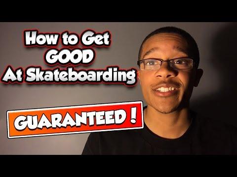 How To Get Good at Skateboarding [GUARANTEED]