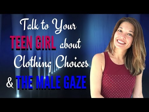 Talk to Your Teen Girl about Clothing Choices and The Male Gaze