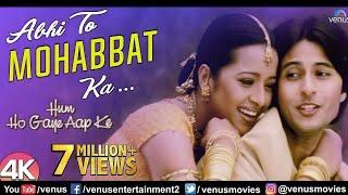 Abhi To Mohabbat Ka -4K Video |Hum Ho Gaye Aap Ke| Apurva Agnihotri & Reema Sen |Hindi Romantic Song