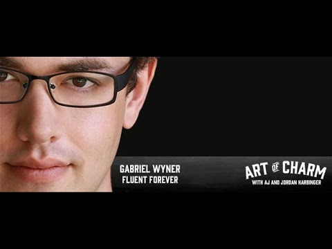 Gabriel Wyner | Fluent Forever: How To Learn And Remember Languages - The Art of Charm Podcast #316