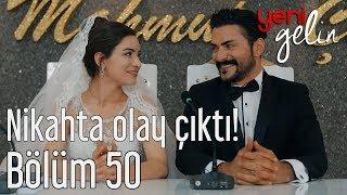 Download Yeni Gelin 50. Bölüm - Nikahta Olay Çıktı! Video
