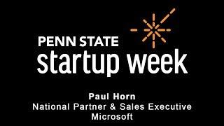 Penn State Startup Week 2018 - Paul Horn, National Partner & Sales Executive, Microsoft