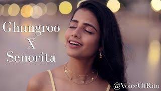 Ghungroo Song - War | Senorita - Shawn Mendes, Camila Cabello |  VoiceOfRitu Mashup | Ritu Agarwal