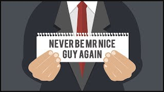 Why You Should Stop Being Mr Nice Guy!