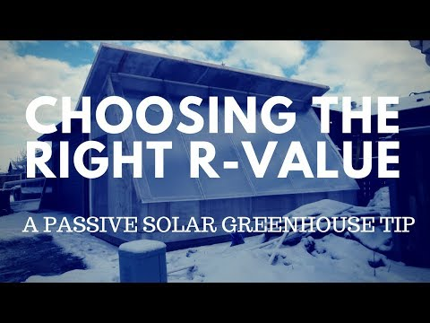 Choosing The Right R Value For Your Passive Solar Greenhouse