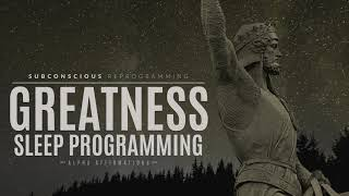 Greatness - Subconscious Reprogramming | Sleep Programming Confidence
