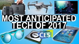 TOP 8 MOST ANTICIPATED TECH OF C.E.S. AND 2017!