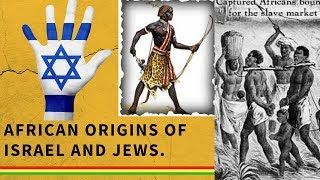 African Origins Of ISRAEL And JEWS.