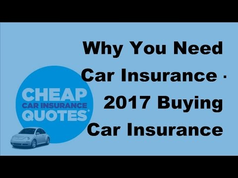 Why You Need Car Insurance -  2017 Buying Car Insurance Tips
