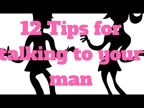 12 Tips for talking to your man