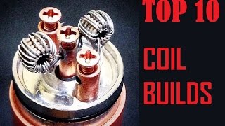 Top 10 Coil Builds