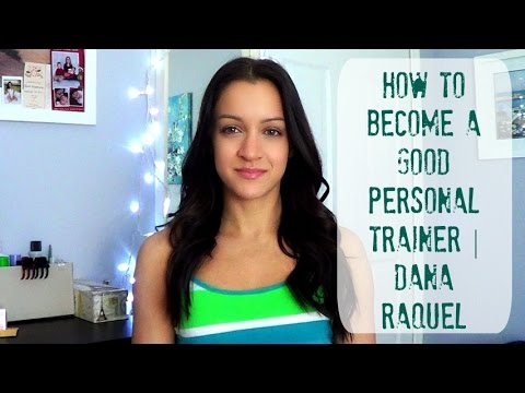 How to Become a ( Good ) Personal Trainer | Dana Raquel