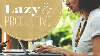 5 Lazy Ways to Be Really Productive