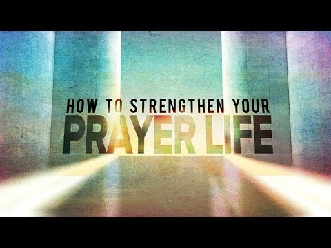 How to Strengthen Your Prayer Life - Pastor Ron Tucker