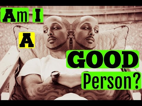 ARE YOU A GOOD PERSON??? WHO AM I TO JUDGE???