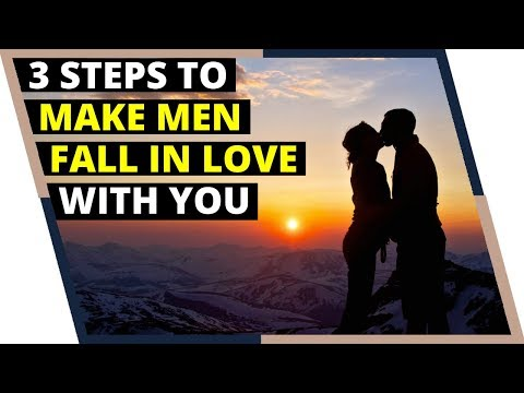 3 Steps to Make a Man Fall In Love With You