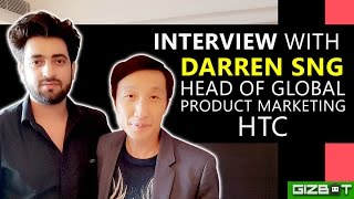 Interview with Darren Sng, Head of Global Product Marketing, HTC - GIZBOT