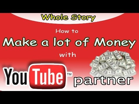 Youtube Partner - How to Start and Make a lot of Money Online from Videos