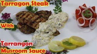 Tarragon Steak with Tarragon Mushroom Sauce - Grilled Chicken Recipe by Hamida Dehlvi