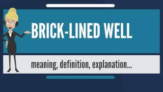 What is BRICK-LINED WELL? What does BRICK-LINED WELL mean? BRICK-LINED WELL meaning & explanation