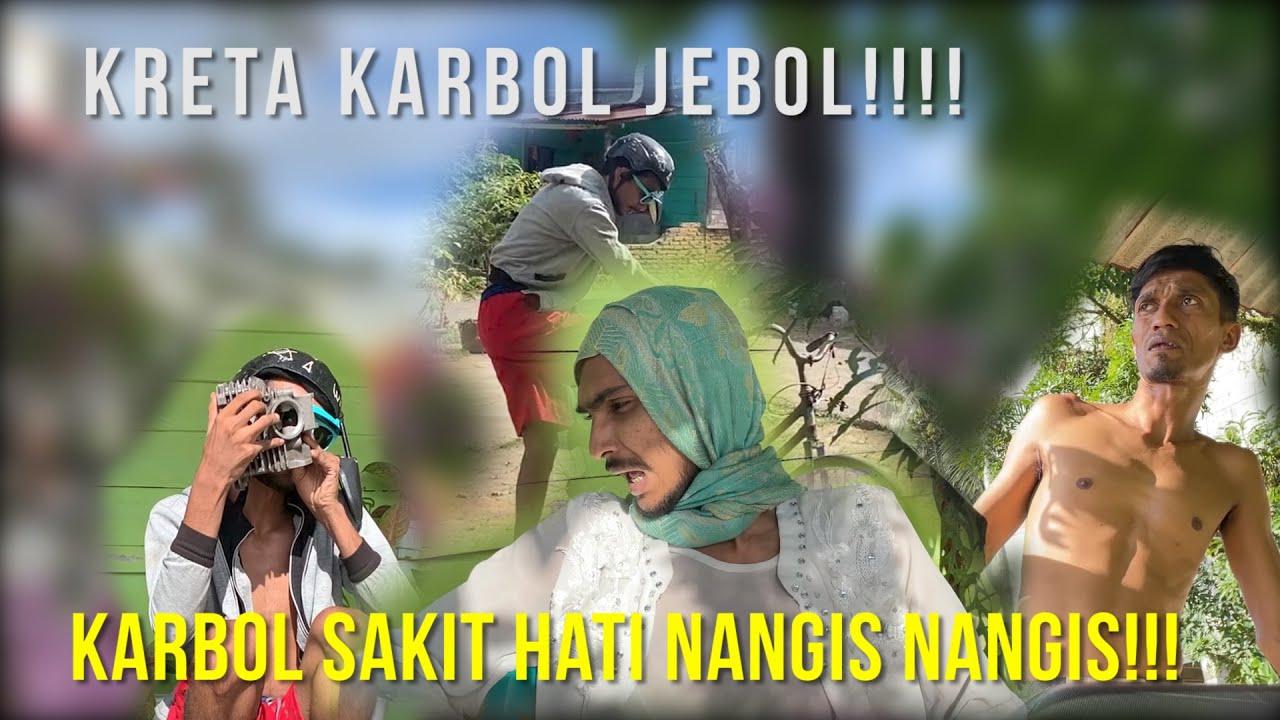 KRETA KARBOL JEBOL!!! KARBOL SAKIT HATI NANGIS NANGIS!!! #KARBOLGILAK #KARBOLTUKANGSTEL #PART1