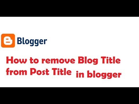 How to remove Blog Title from Post Title in blogger
