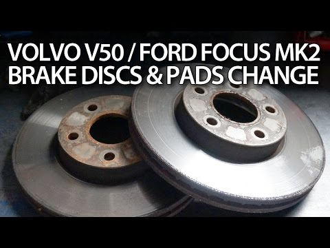 How to replace front brake pads and discs in Ford Focus MK2, Volvo C30, S40, V50, C70