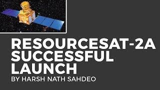 Current Affairs: RESOURCESAT-2A Successful Launch {UPSC CSE/IAS, SSC CGL/CHSL, Bank PO, Railways}
