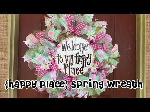 My Happy Place Wreath // Spring Wreath Tutorial How-To // Deco Mesh Wreath