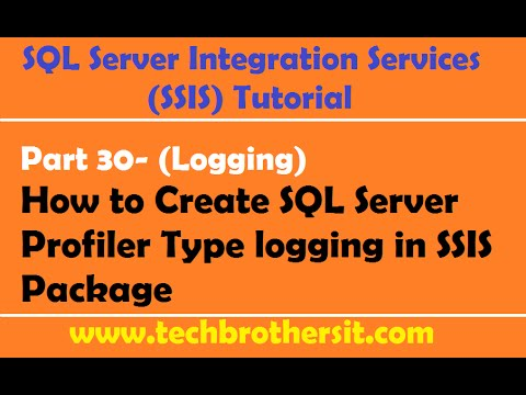 SSIS Tutorial Part 30- How to Create SQL Server Profiler Type logging in SSIS Package