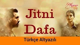 Jitni Dafa - Türkçe Altyazılı | Ah Kalbim | Parmanu (2018) | Yasser Desai