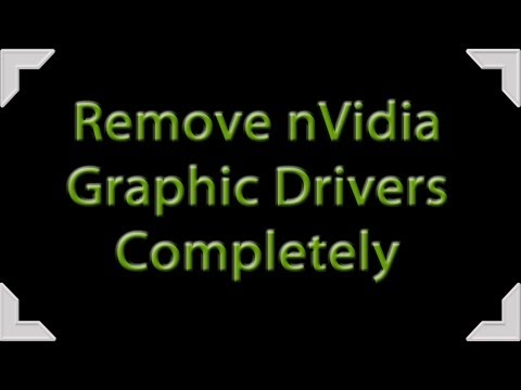 Remove nVidia Graphic Drivers Completely (How to)