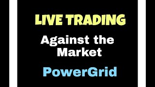 PowerGrid- Against the Market- Live Trading