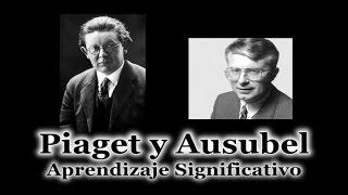 Piaget y Ausubel (Aprendizaje Significativo)