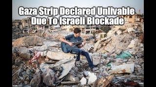 Gaza Strip Declared Unlivable Due To Israeli Blockade