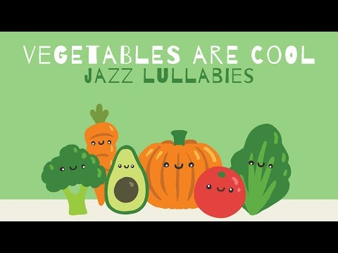 Jazz music to put your baby to sleep or... to eat !! - Vegetables are cool -  Baby Music