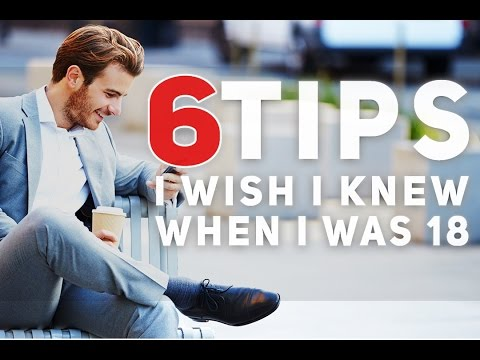 I Wish I Had These 6 Tips When I Was 18