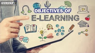 What is objectives of e-learning?BEd (Education) Gurukpo