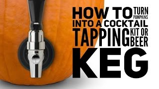 How To Turn Pumpkins Into A Drinks Tapping Kit Diy Beer Keg