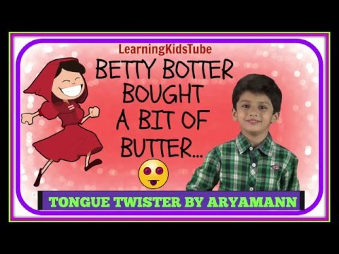 TONGUE TWISTER:BETTY BOTTER BOUGHT A BIT OF...BY ARYAMANN
