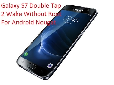 Samsung Galaxy S7/S7 Edge Double Tap 2 wake without Root