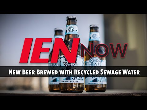 IEN NOW: New Beer Brewed with Recycled Sewage Water