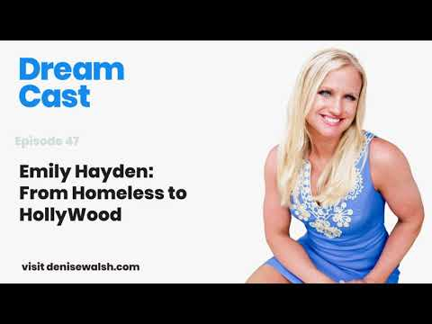 Dream Cast Episode 47 - Emily Hayden: From Homeless to Hollywood