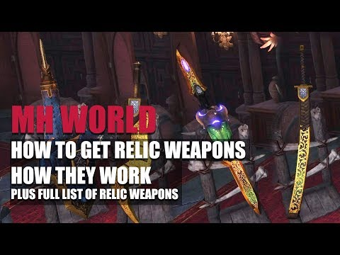 MONSTER HUNTER WORLD - HOW TO GET RELIC WEAPONS AND HOW THEY WORK PLUS FULL LIST OF RELIC WEAPONS